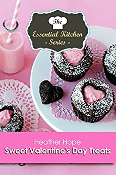 Sweet Valentine's Day Treats (The Essential Kitchen Series Book 131) (English Edition) di [Hope, Heather]