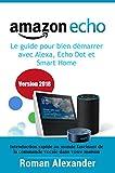 Amazon Echo – le guide pour bien démarrer avec Alexa, Echo Dot et Smart Home: Introduction rapide...