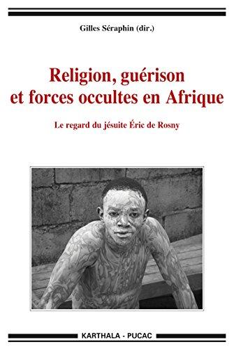 Religion, Guérison et Forces Occultes en Afrique. le Regard du Jesuite Eric de Rosny