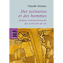 Des scénarios et des hommes : Analyse transactionnelle des scénarios de vie (Psychologie)
