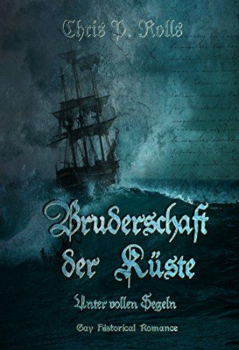 Bruderschaft der Küste - Unter vollen Segeln Band 3: Gay Historical Romance -