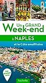 Un grand week-end à Naples, Pompéi et Capri: Avec Pompéi, Sorrento, la côte Amalfitaine, Capri, Ischia... par Guide Un Grand Week-end
