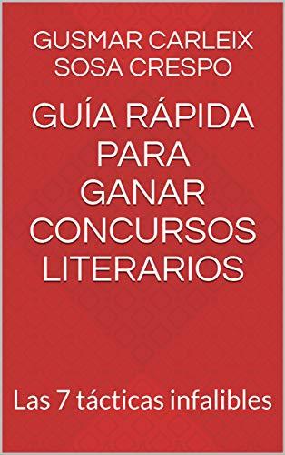Guía rápida para ganar concursos literarios: Las 7 tácticas infalibles por Gusmar Carleix Sosa Crespo