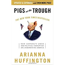 Pigs at the Trough: How Corporate Greed and Political Corruption Are Undermining America by Arianna Huffington (2004-01-27)