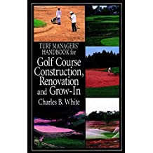 [Turf Managers' Handbook for Golf Course Construction, Renovation & Grow-in] (By: Charles B. White) [published: January, 2000]