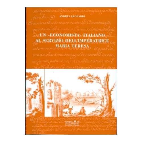 Un Economista Italiano Al Servizio Dell'imperatrice Maria Teresa. L'opera Di Antonio Pellegrini...