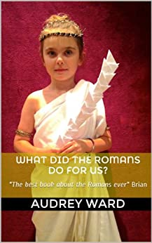 What Did The Romans Do For Us? by [Ward, Audrey]