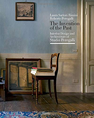The Invention of the Past: Interior Design and Architecture of Studio Peregalli por Laura Sartori Rimini