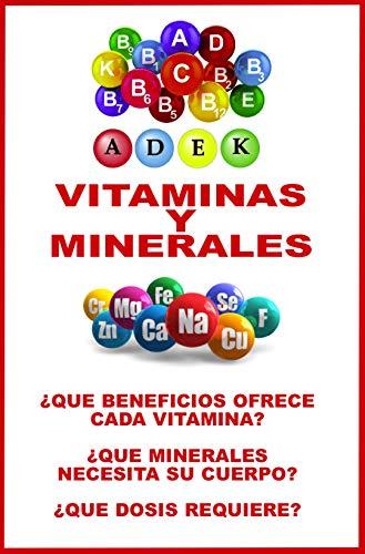 VITAMINAS Y MINERALES... ¡INFORMACION IMPRESCINDIBLE!: LOS BENEFICOS DE CADA VITAMINA