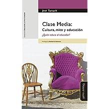 Clase Media: Cultura, mito y educación. ¿Quién educa al educador?