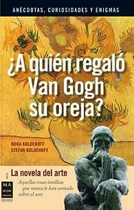 ¿A quién regaló van gogh su oreja?: La novela del arte ) par Nora Koldehoff