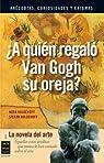 ¿A quién regaló van gogh su oreja?: La novela del arte ) par Koldehoff