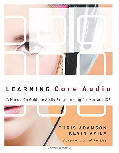 Learning Core Audio: A Hands-On Guide to Audio Programming for Mac and iOS: A Hands-On Guide to Audio Programming for Mac and iOS (Addison-Wesley Learning Series)