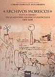 Image de Archivos moriscos: Textos árabes de la minoría islámica valenciana 1401-1608 (Fora de Col·lecció)