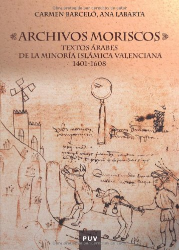 Archivos moriscos: Textos árabes de la minoría islámica valenciana 1401-1608 (Fora de Col·lecció)