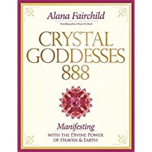 Crystal Goddessess 888: Manifesting with the Divine Power of Heaven & Earth by Alana Fairchild (2015-09-08)