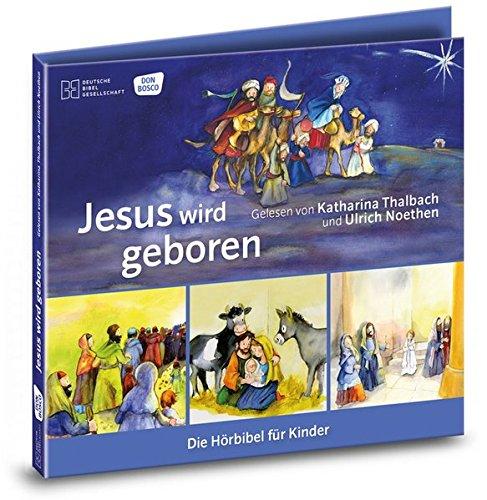 Jesus wird geboren. Die Hörbibel für Kinder. Gelesen von Katharina Thalbach und Ulrich Noethen: Jesus wird geboren - Die Weisen aus dem Morgenland - ... Ägypten - Der zwölfjährige Jesus im Tempel