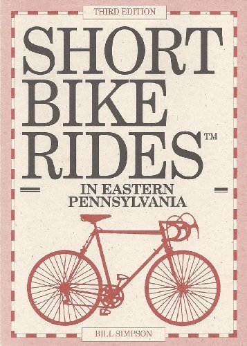 Short Bike Rides in Eastern Pennsylvania: Rides for the Casual Cyclist por William Simpson