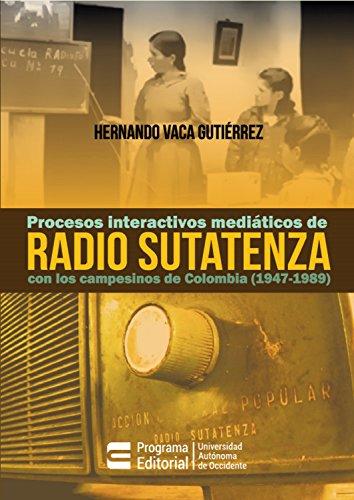 Procesos interactivos mediáticos de Radio Sutatenza con los campesinos de Colombia (1947-1989) por Hernando Vaca Gutiérrez
