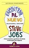 Encontrar al nuevo Steve Jobs: Cómo encontrar y gestionar el talento creativo para una empresa (Gestión del conocimiento)