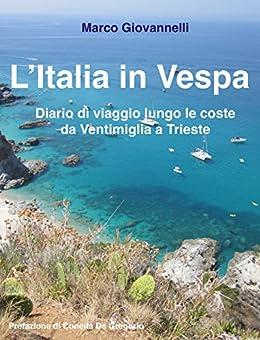 L'Italia in Vespa: Diario di viaggio lungo le coste  da Ventimiglia a Trieste di [Giovannelli, Marco]