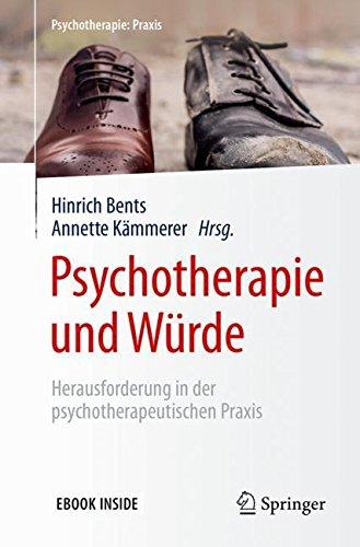 Psychotherapie und Würde: Herausforderung in der psychotherapeutischen Praxis (Psychotherapie: Praxis)