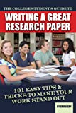 The College Student's Guide to Writing A Great Research Paper: 101 Easy Tips & Tricks to Make Your Work Stand Out