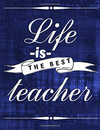 Life Is The Best Teacher: Motivational, Inspirational, Positive Notebook,Journal, Diary, for children, women, men (Blank Lined Book) (Volume 8).