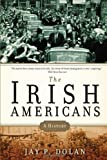 The Irish Americans: A History by Jay P. Dolan (2010-02-15)