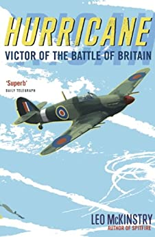 Hurricane: Victor of the Battle of Britain by [McKinstry, Leo]