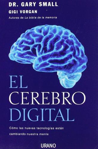 El cerebro digital: Cómo las nuevas tecnologías están cambiando nuestra mente (Crecimiento personal) por Gary Small