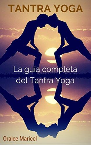 Tantra Yoga: La guía completa de Tantra Yoga