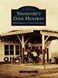 Tennessee's Dixie Highway: Springfield to Chattanooga (Images of America) (English Edition)