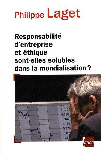Responsabilité d'entreprise et éthique sont-elles solubles dans la mondialisation ?