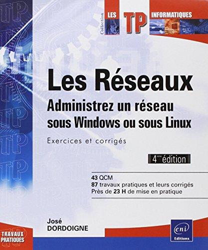 Les rseaux - Administrez un rseau sous Windows ou sous Linux : Exercices et corrigs (4ime dition)