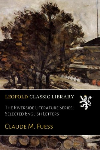 The Riverside Literature Series; Selected English Letters por Claude M. Fuess