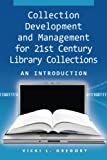 Collection Development and Management for 21st Century Library Collections: An Introd...