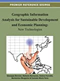 Geographic Information Analysis for Sustainable Development and Economic Planning: New Technologies (Advances in Geospatial Technologies)