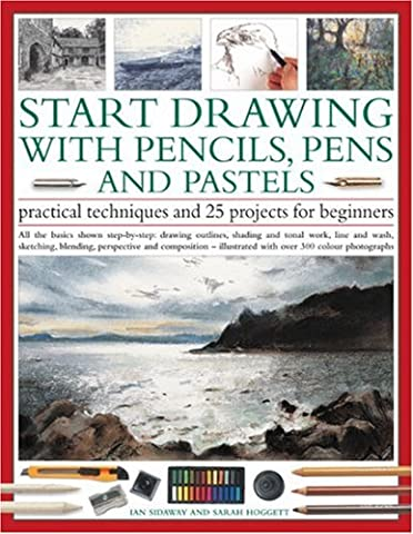 Start Drawing with Pencils, Pens and Pastels: Practical Techniques and 25 Projects for Beginners