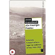 """""""Ein trauriges Fiasko"""": Koloniale Konzentrationslager im südlichen Afrika 1900 - 1908 (Studien zur Gewaltgeschichte des 20. Jahrhunderts)"""