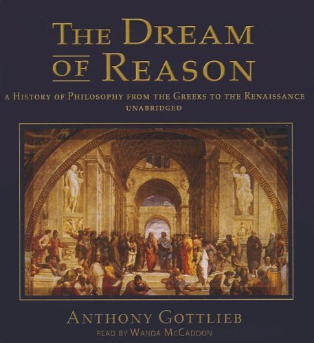 The Dream of Reason: A History of Philosophy from the Greeks to the Renaissance by Anthony Gottlieb (2013-04-04)