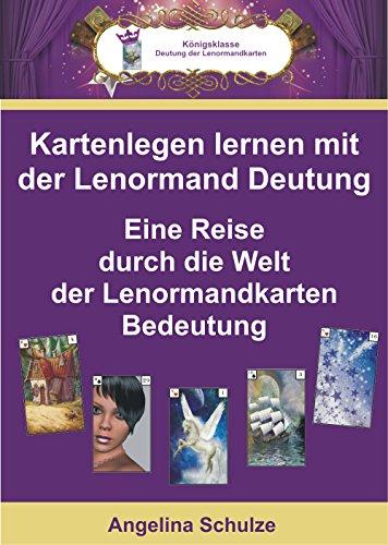 Kartenlegen lernen mit der Lenormand Deutung: Eine Reise durch die Welt der Lenormandkarten Bedeutung (Kartenlegen lernen - Lenormand Deutung 1) (German Edition)