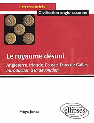 Le royaume désuni : Angleterre, Irlande, Ecosse, Pays de Galles, Introduction à la dévolution par Moya Jones