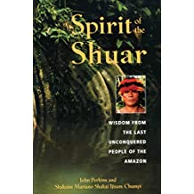 Spirit of the Shuar: Wisdom from the Last Unconquered People of the Amazon (English Edition)