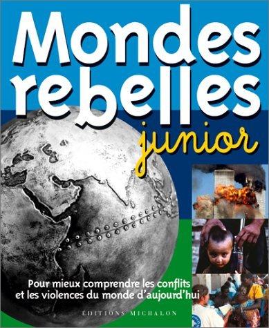 Mondes rebelles junior : Pour mieux comprendre les conflits et les violences du monde d'aujourd'hui