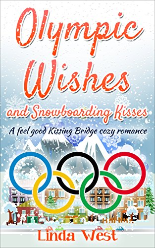 Olympic Wishes and Snowboarding Kisses: A Fabulous Feel Good Kissing Bridge Cozy Romance (Christmas on Kissing Bridge Mountain Book 3) (English Edition)