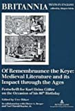 Of Remembraunce the Keye: Medieval Literature and Its Impact Through the Ages: Festschrift for Karl Heinz Goeller on the Occasion of His 80th Birthday ... from Early Modern Times to  the Present)