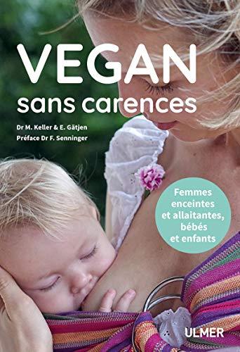 Vegan sans carences - Femmes enceintes et allaitantes, bébés et enfants par Markus Keller