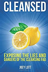 Cleansed: Exposing the Lies and Dangers of the Cleansing Fad by Joey Lott (2015-10-20)