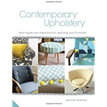 Contemporary Upholstery: Techniques and Inspiration for Upstyling your Furniture